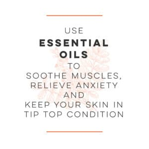 "Text on a white background reads ""se essential oils to soothe muscles, relieve anxiety and keep your skin in tip top condition."" superimposed on a botanical line drawing."